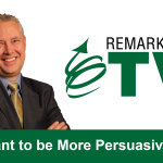 Remarkable TV: Want to Be More Persuasive?