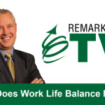 Remarkable TV: What Does Work Life Balance Mean?