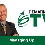 Remarkable TV: Managing Up
