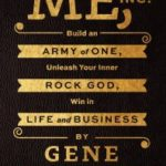 ME, Inc.: Build an Army of One, Unleash Your Inner Rock God, Win in Business and Life