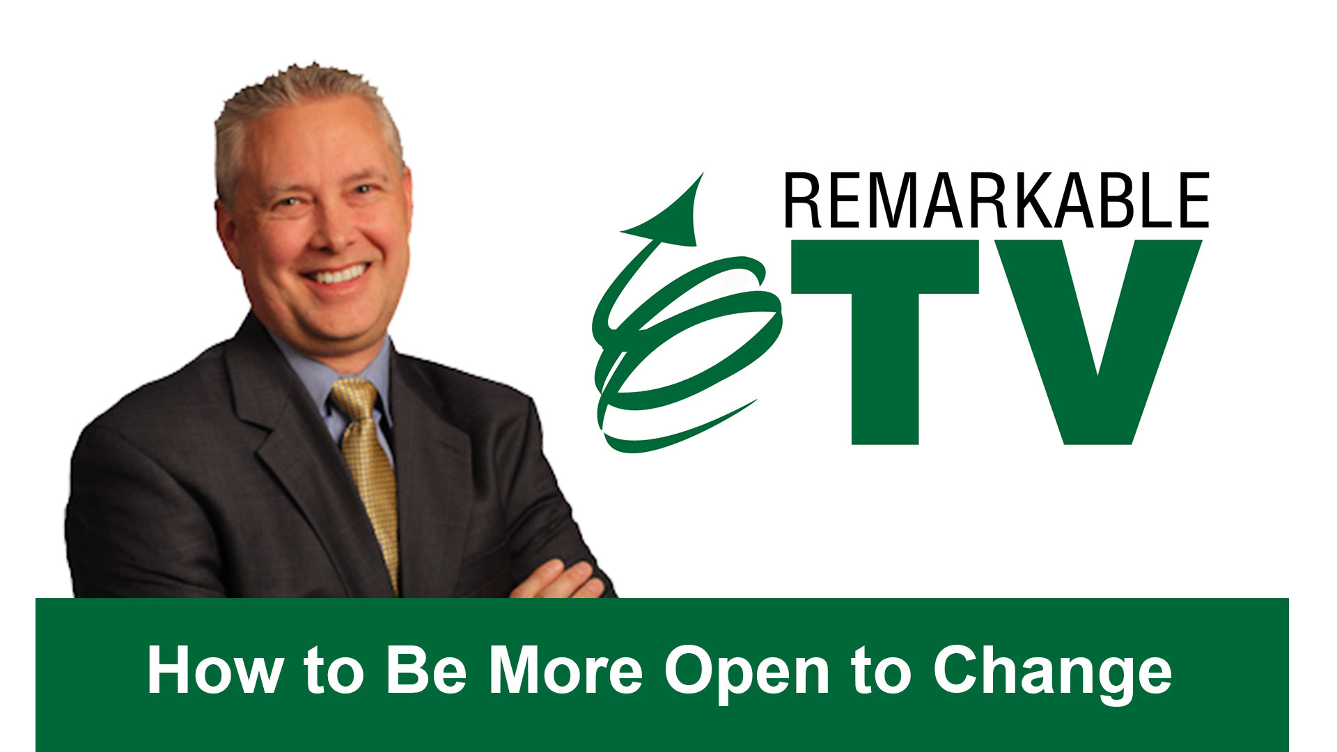Remarkable TV: Be More Open to Change