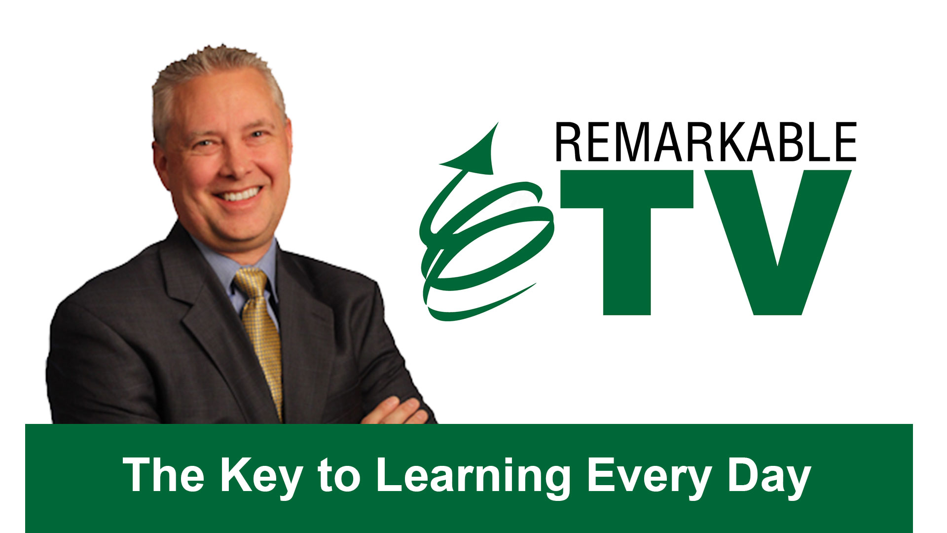 Remarkable TV: The Key to Learning Every Day with Kevin Eikenberry