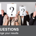 Four Questions That Will Improve Your Results