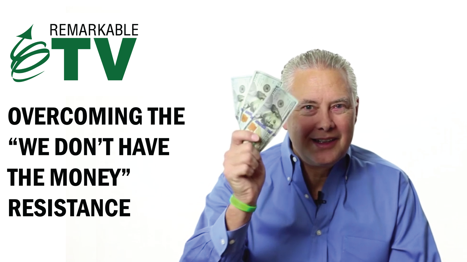 "Overcoming the ""We Don't Have the Money"" Resistance - Remarkable TV with Kevin Eikenberry"