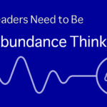 Why Leaders Need to be Abundance Thinkers