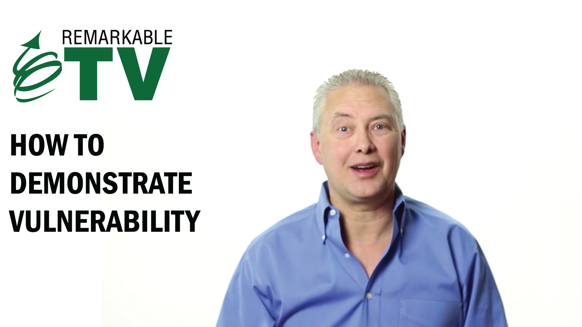 How to Demonstrate Vulnerability | Remarkable TV with Kevin Eikenberry