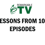Lessons from 100 Episodes of Remarkable TV