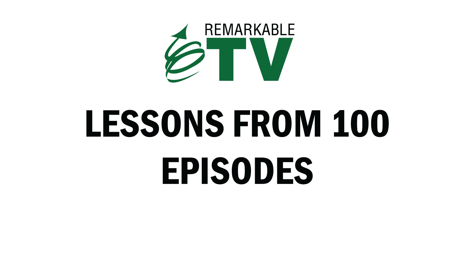 Lessons from 100 Episodes of Remarkable TV with Kevin Eikenberry