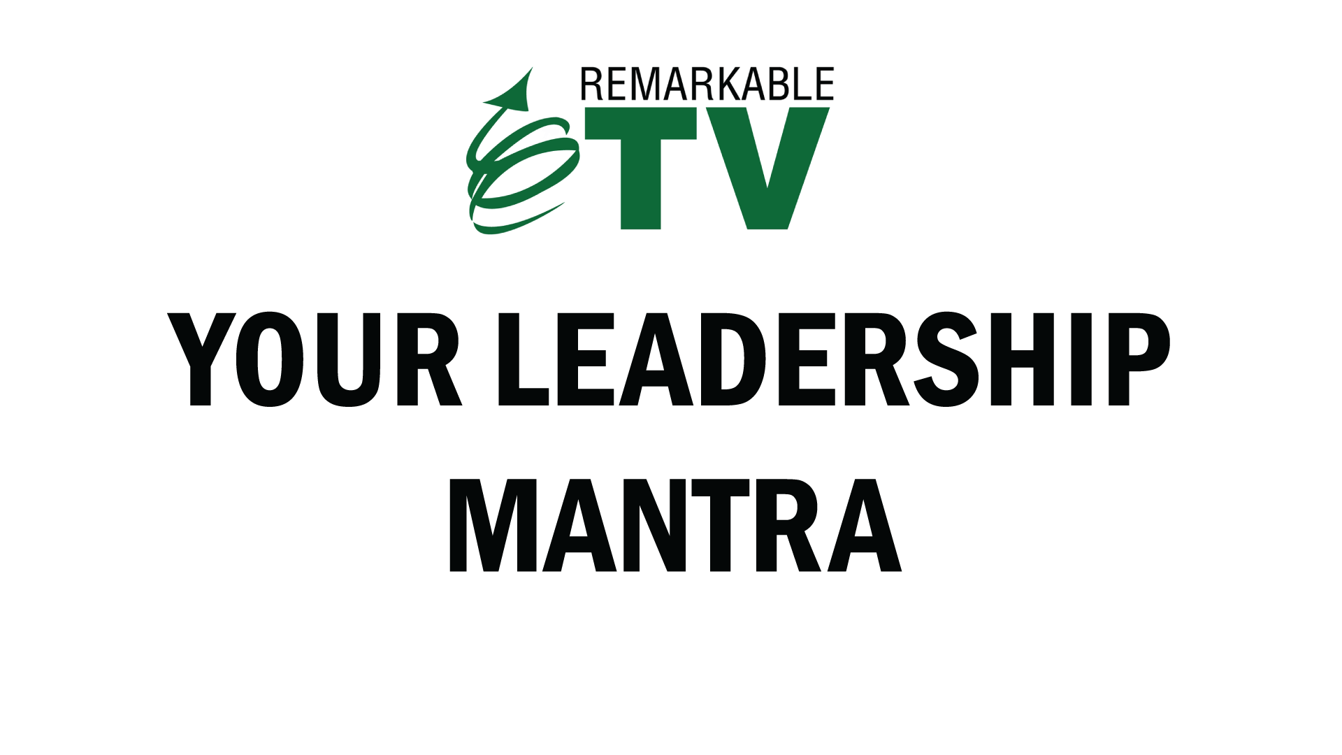 Remarkable TV: Your Leadership Mantra with Kevin Eikenberry