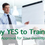 Say Yes to Training: How to Get Approval for Your Development