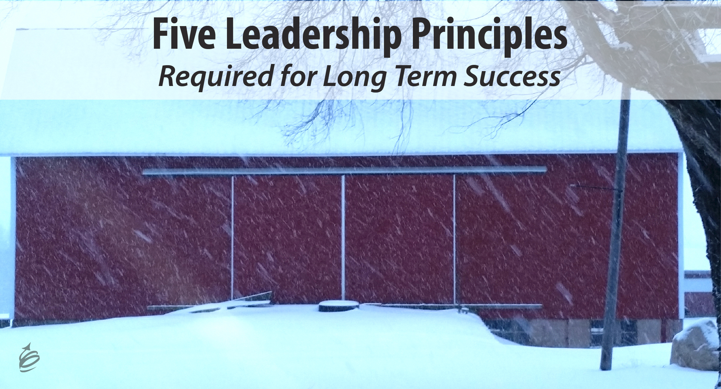 Snowy Barn | Built to Last: Five Leadership Principles Required for Long Term Success by Kevin Eikenberry