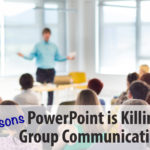 Five Reasons PowerPoint is Killing Group Communications
