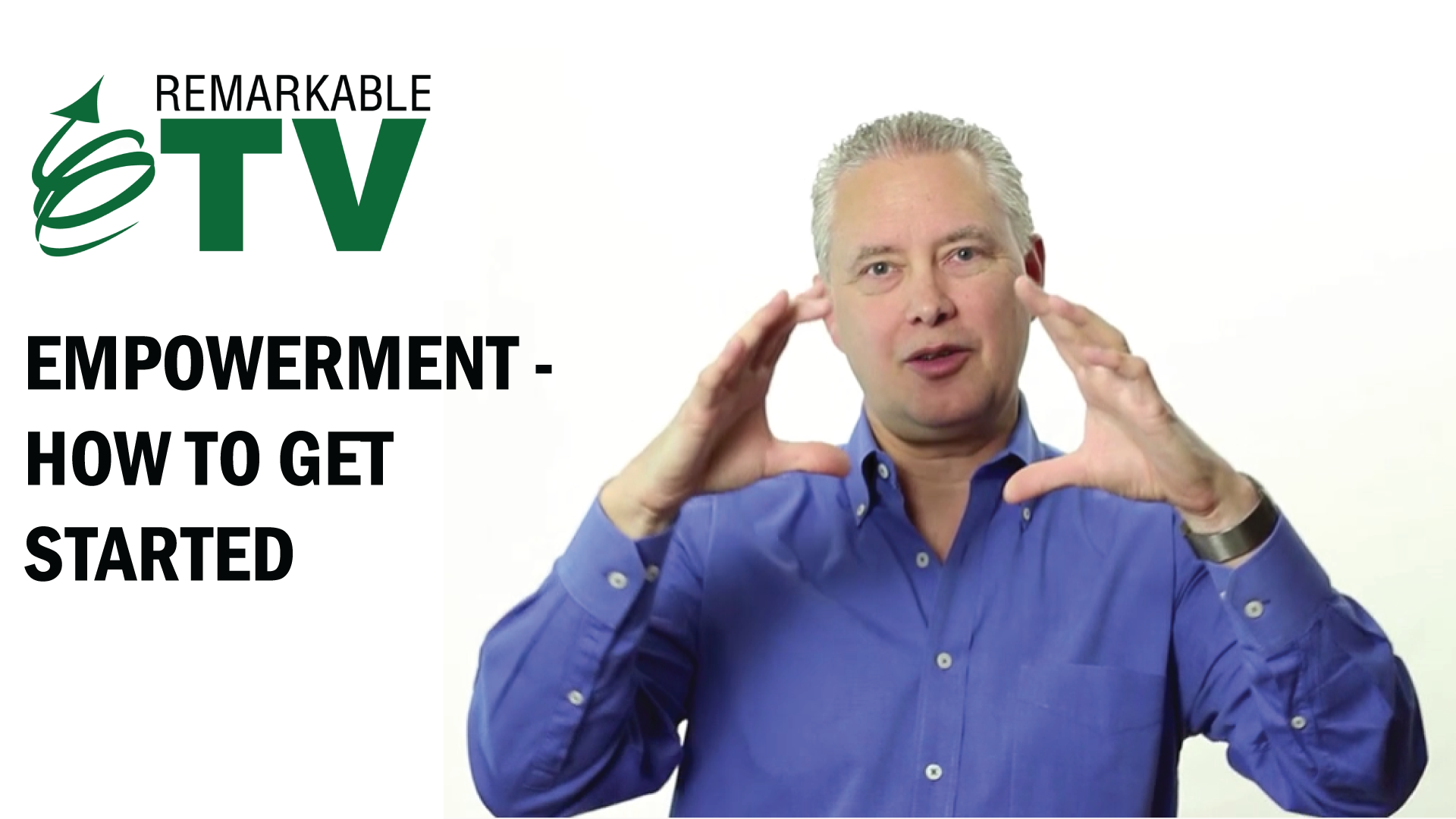 Empowerment is one of those holy grail words in my business and it's one that everyone says they want. They want an empowered team. But how do you get there? | Empowerment - How to Get Started | Remarkable TV with Kevin Eikenberry