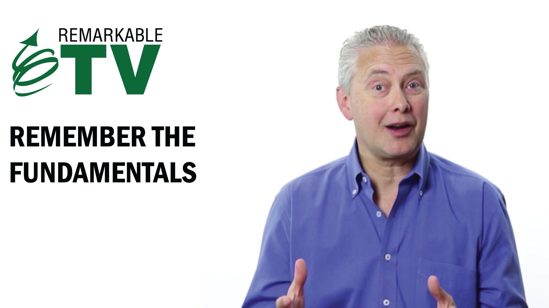 Why should you remember the fundamentals? Find out in this Remarkable TV episode with Kevin Eikenberry.