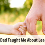 What My Dad Taught Me About Leadership