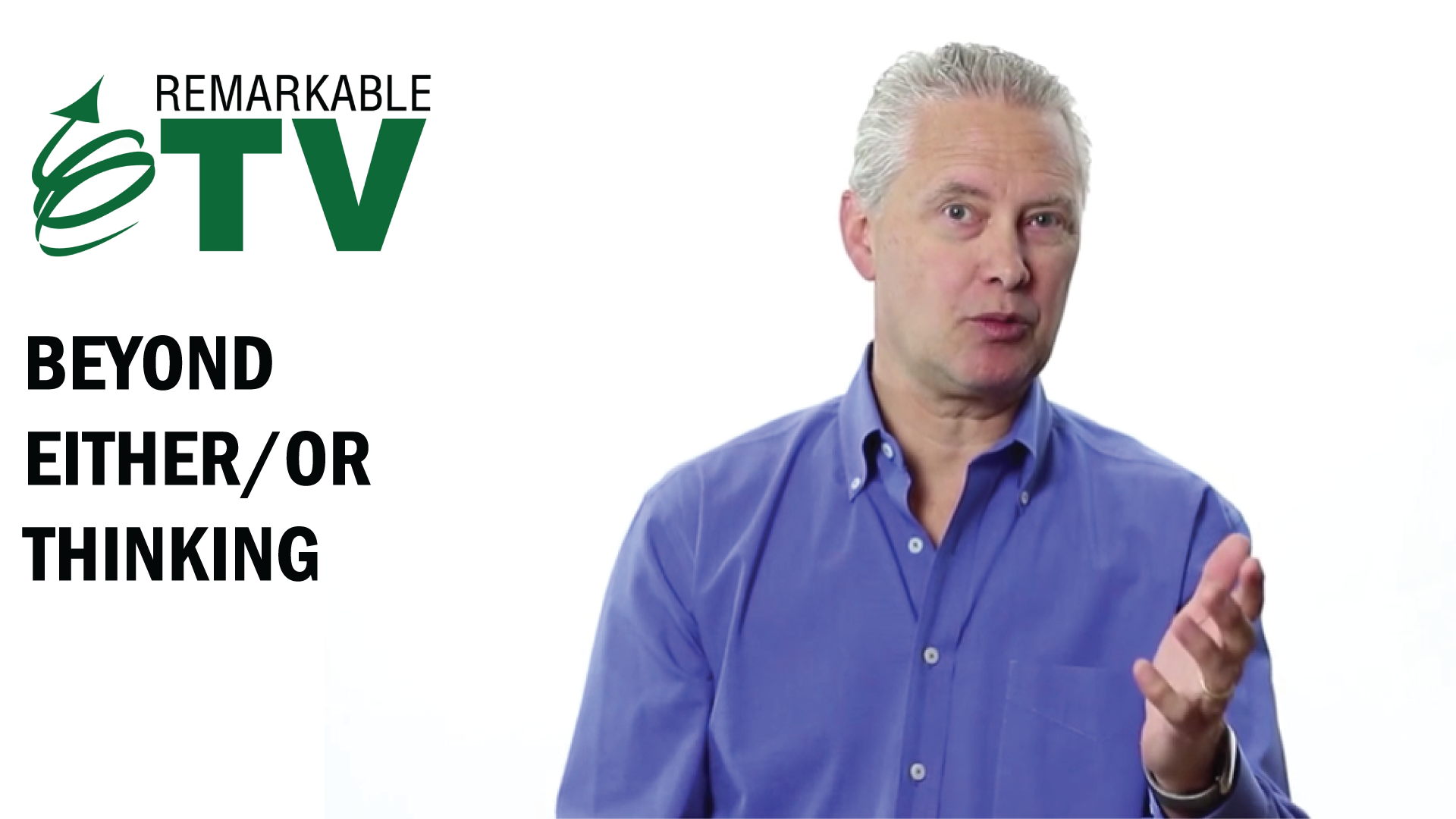 Do you tend to only think in either/or? Find out what you can do instead in this episode of Remarkable TV with Kevin Eikenberry