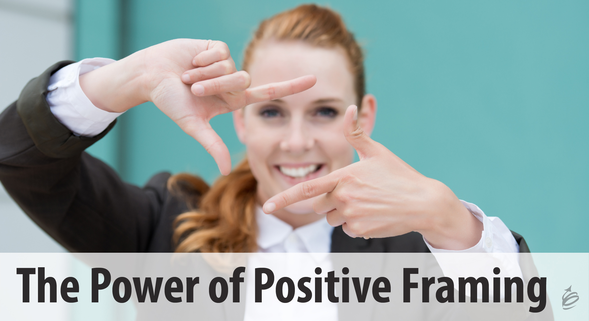 The Power of Positive Framing
