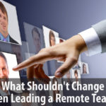 What Shouldn't Change When Leading a Remote Team