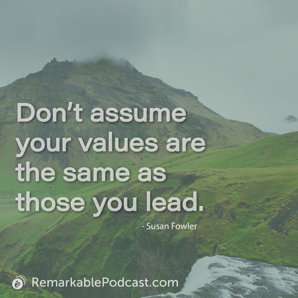 Don't assume your values are the same as those you lead.