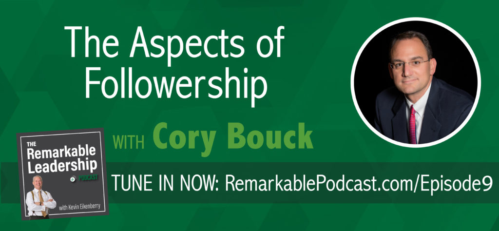 The Remarkable Leadership Podcast | The Aspects of Followership with Cory Bouck