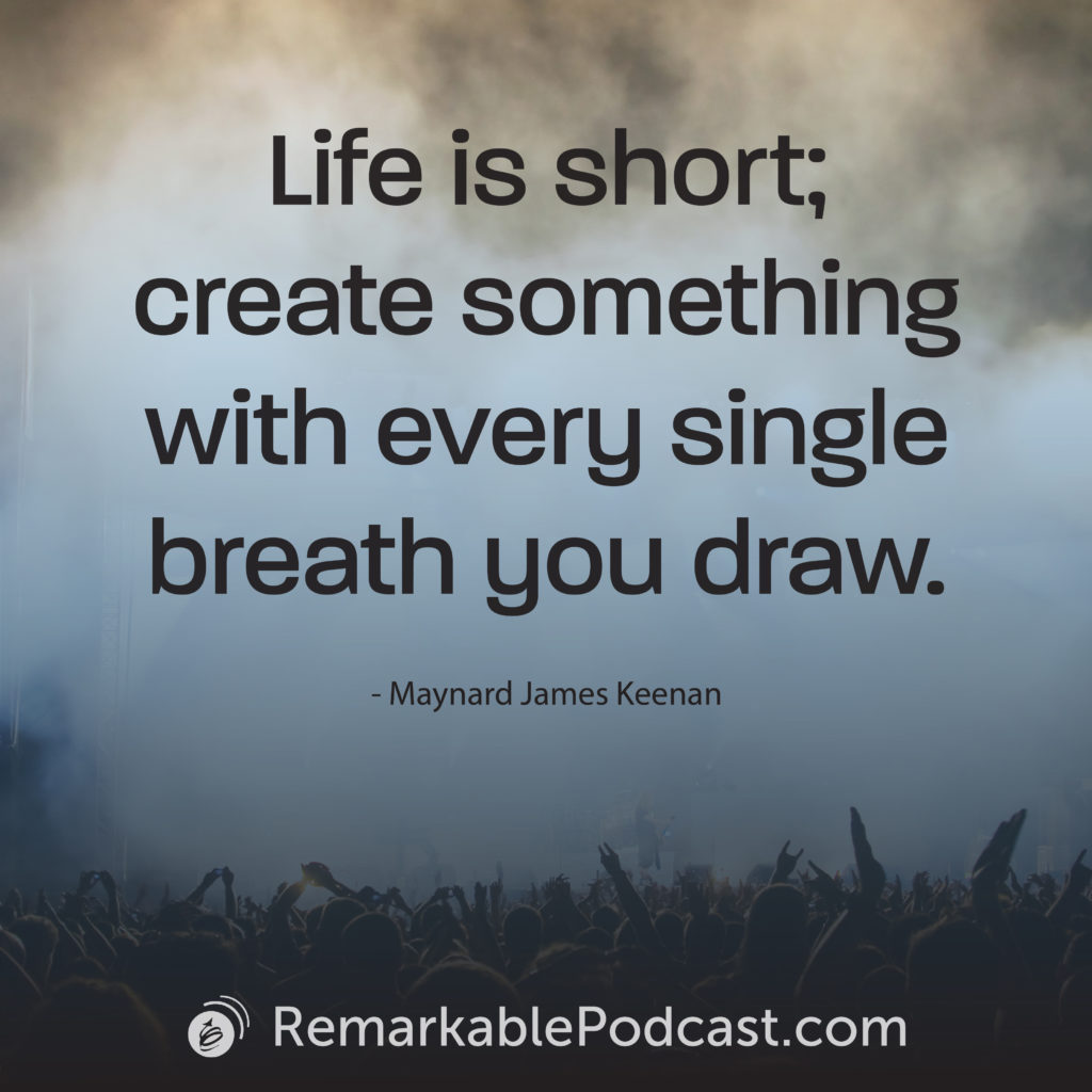 Life is short; create something with every single breath you draw.
