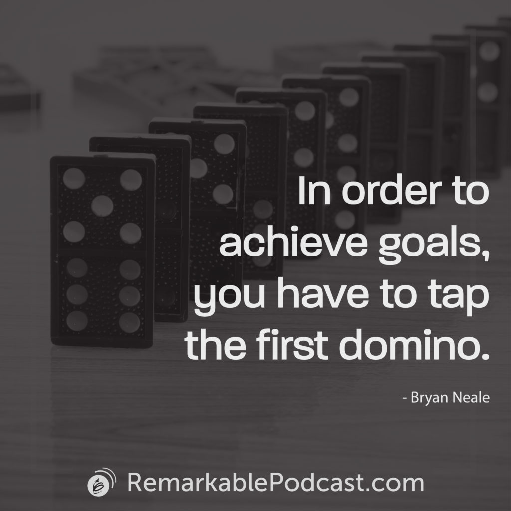 In order to achieve goals, you have to tap the first domino.
