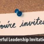 Powerful Leadership Invitations
