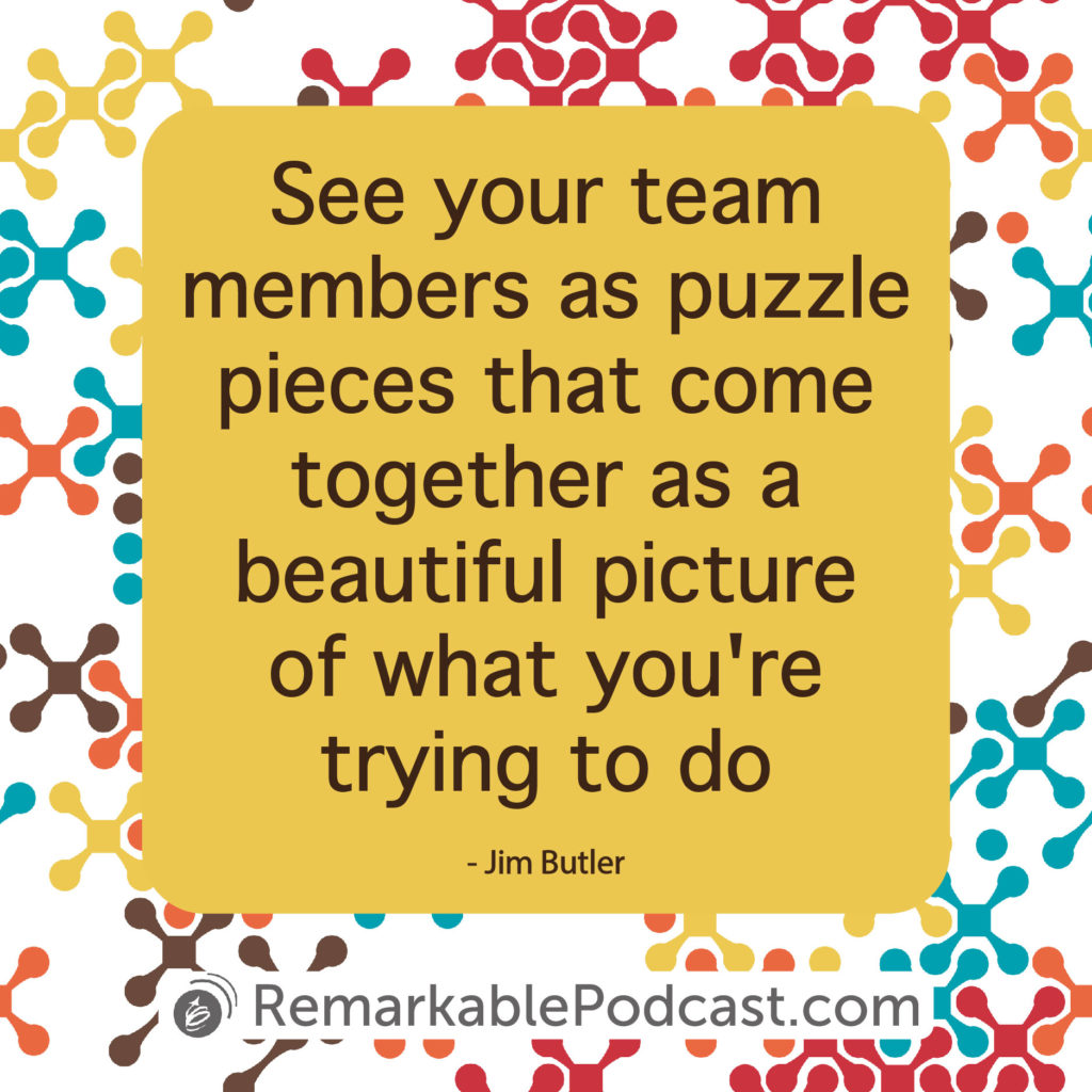 See your team members as puzzle pieces that come together as a beautiful picture of what you're trying to do.