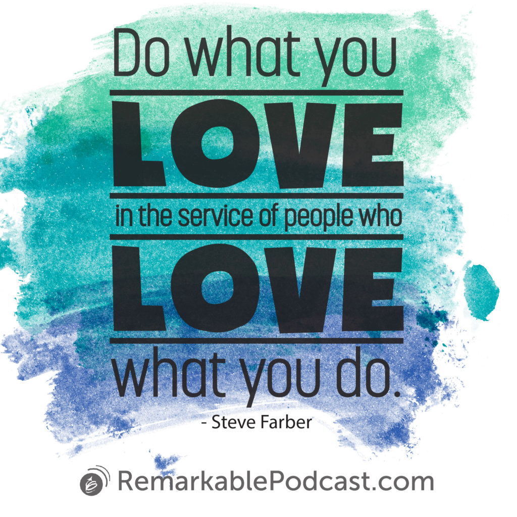 Do what you love in the service of people who love what you do.