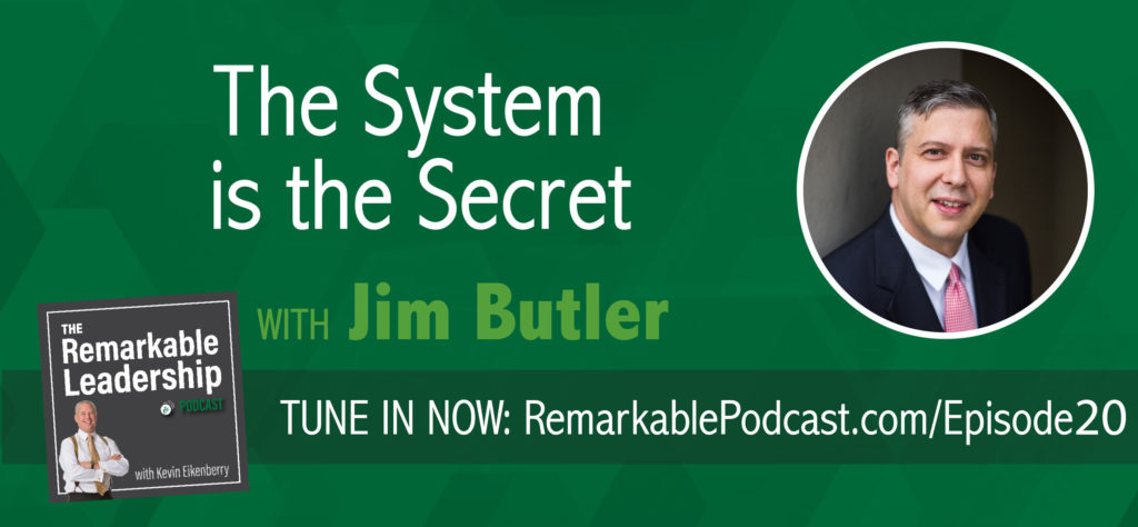 The System is the Secret with Jim Butler on The Remarkable Leadership Podcast