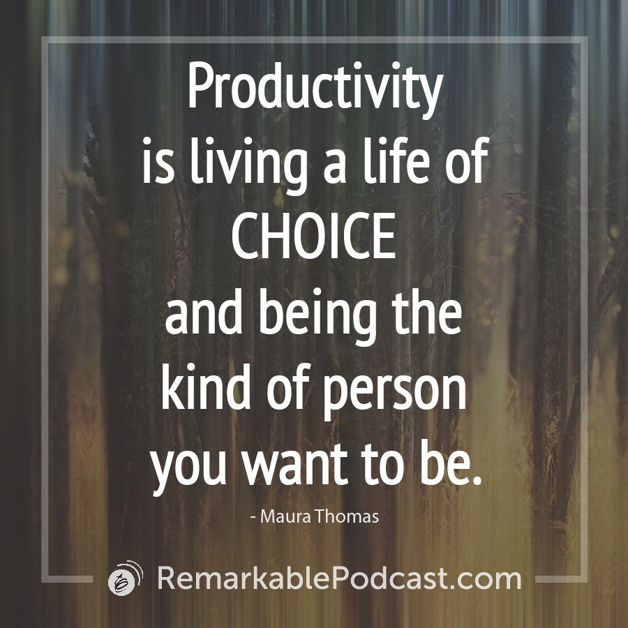 Productivity is living a life of choice and being the kind of person you want to be.