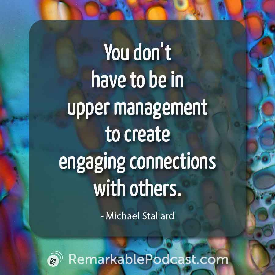 You don't have to be in upper management to create engaging connections with others.