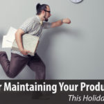 5 Tips for Maintaining Your Productivity This Holiday Season
