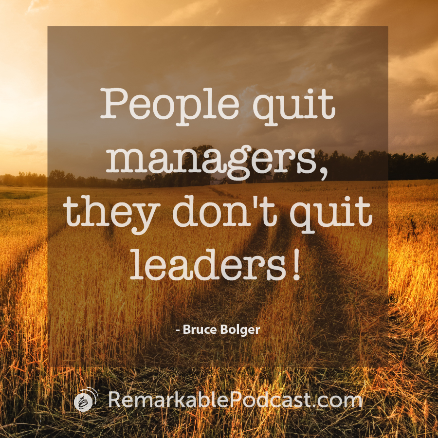 People quit managers, they don't quit leaders.