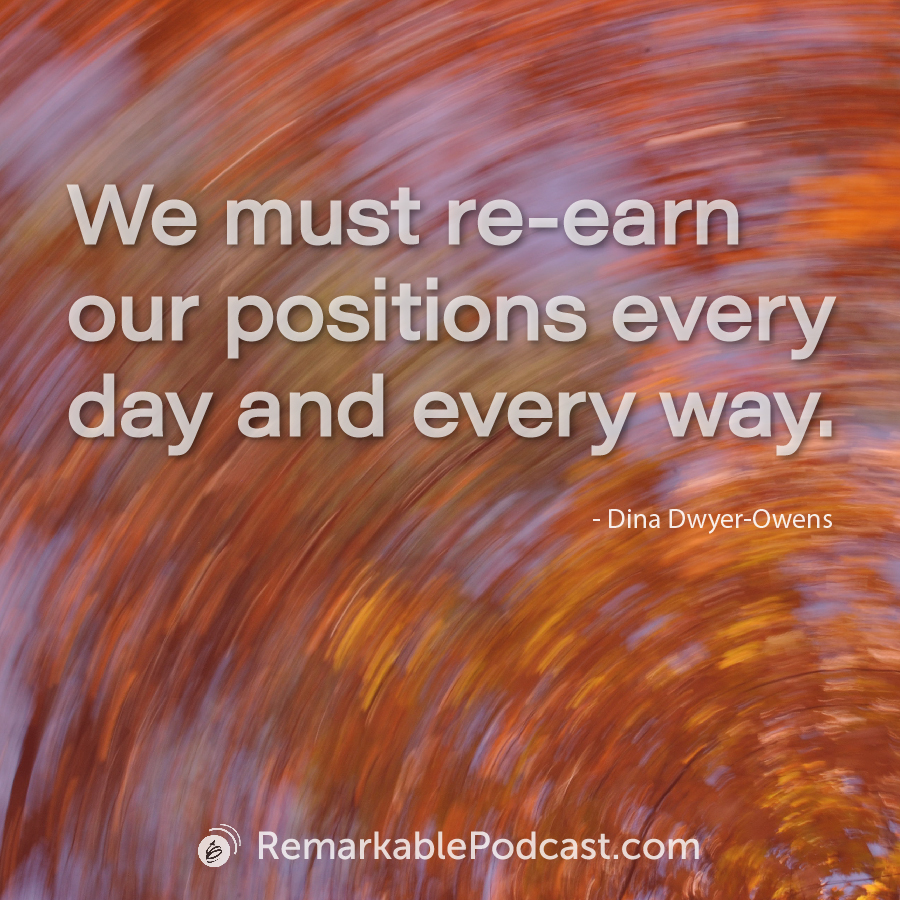 We must re-earn our positions every day and every way.