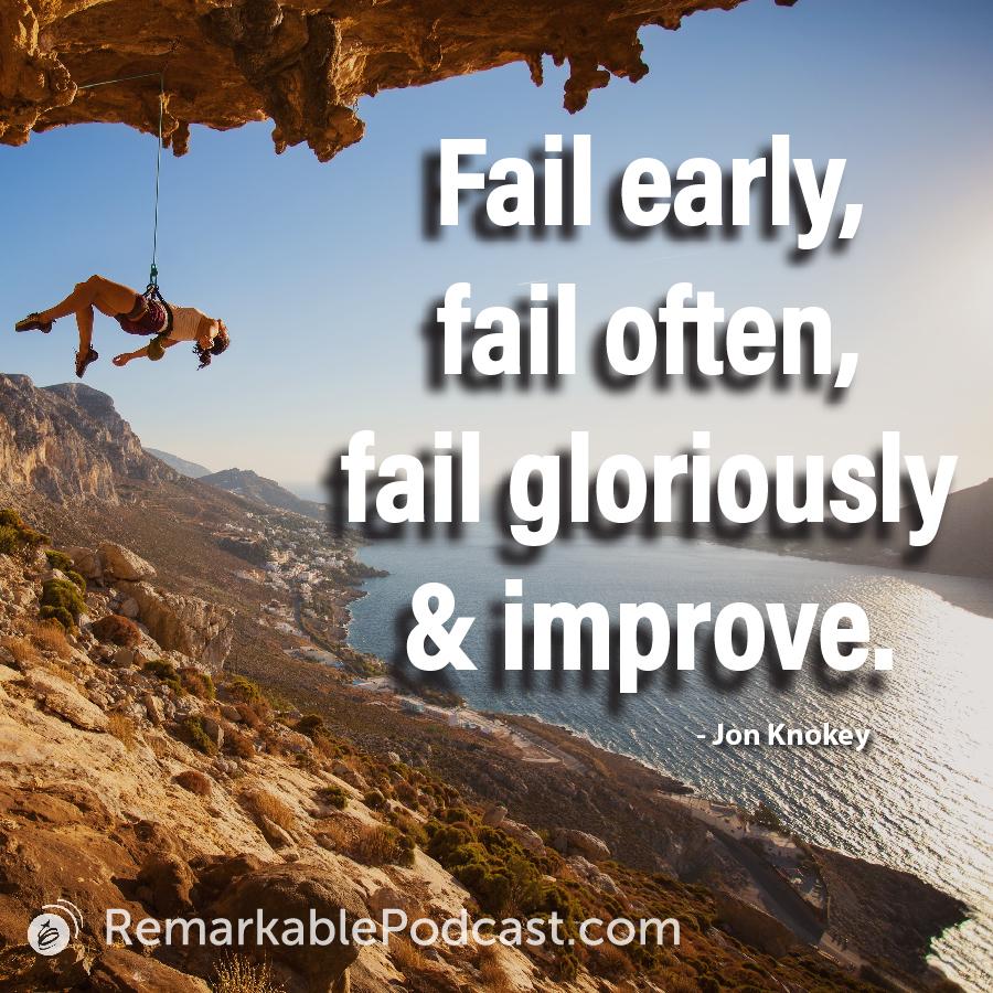 Fail early, fail often, fail gloriously and improve.