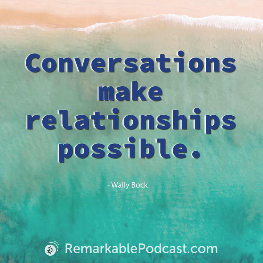 Conversations make relationships possible.