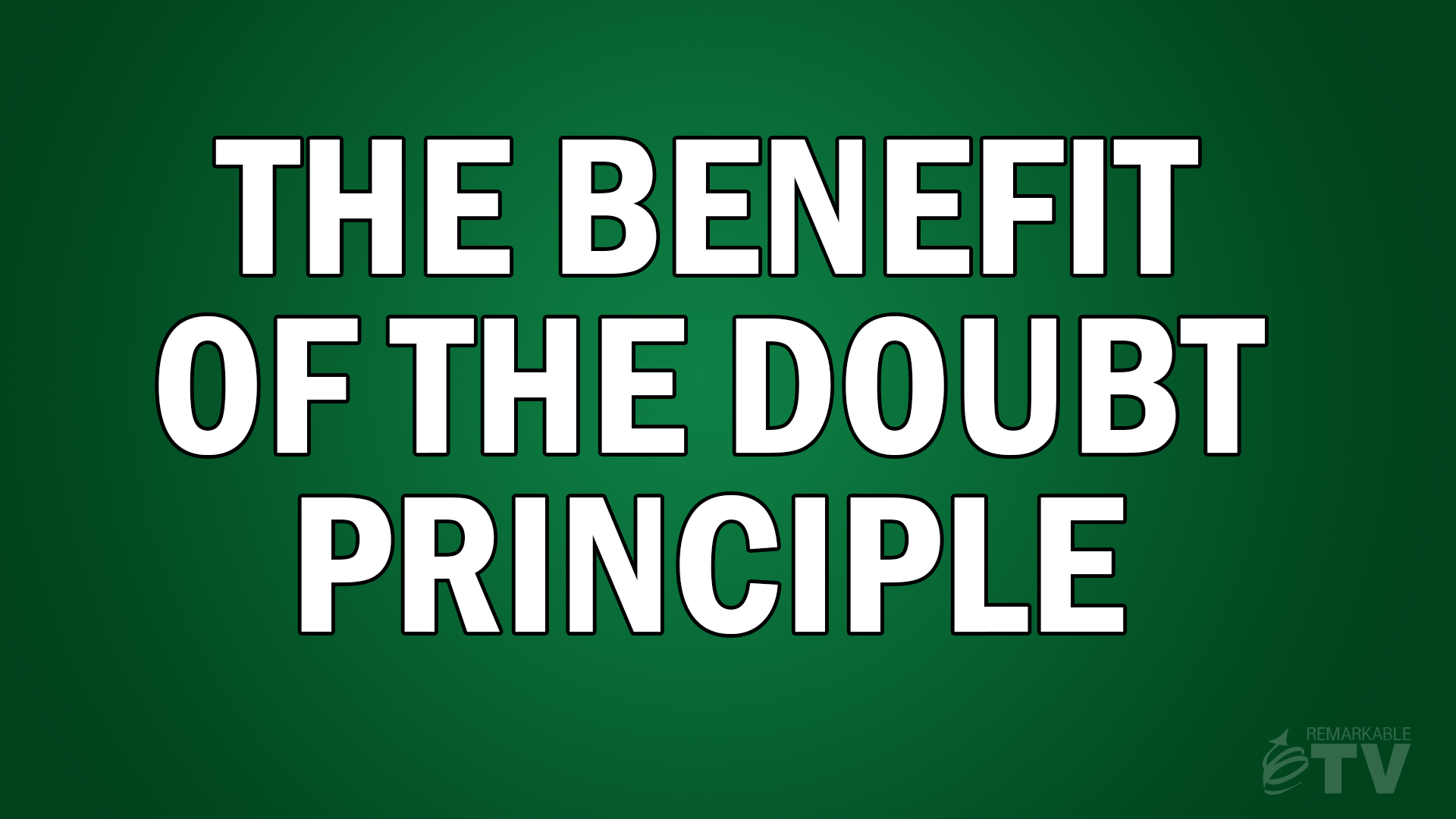 The Benefit of the Doubt Principle - Remarkable TV with Kevin Eikenberry