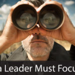What a Leader Must Focus On