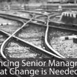 Convincing Senior Management That Change Is Needed