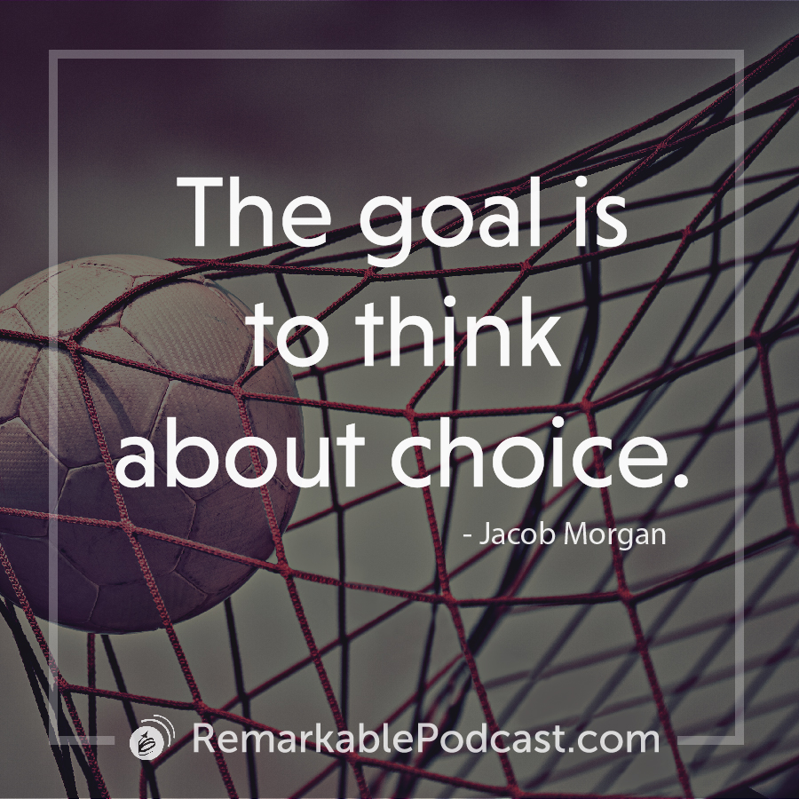 The goal is to think about choice.