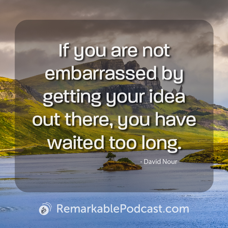 If you are not embarrassed by getting your idea out there, you have waited too long.
