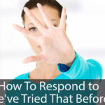 "How to Respond to ""We've Tried That Before"""