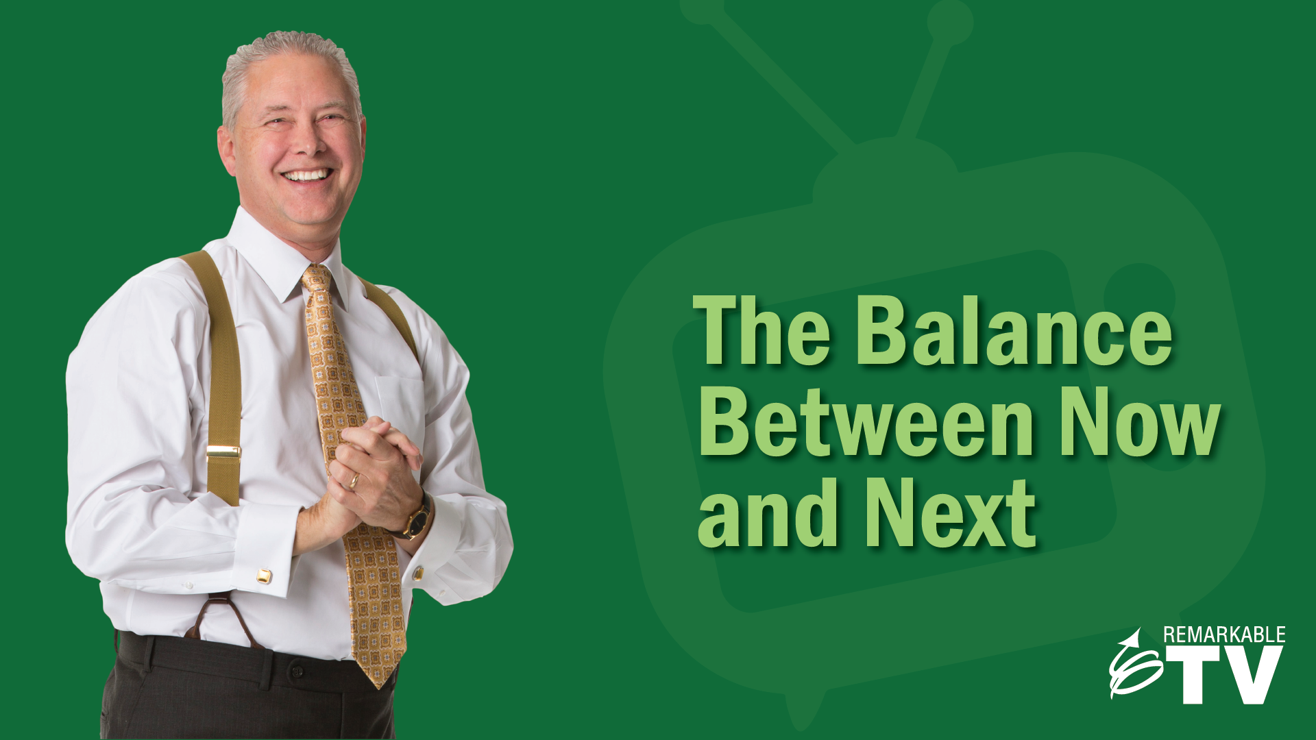 Video image for The Balance Between Now and Next episode of Remarkable TV with Kevin Eikenberry
