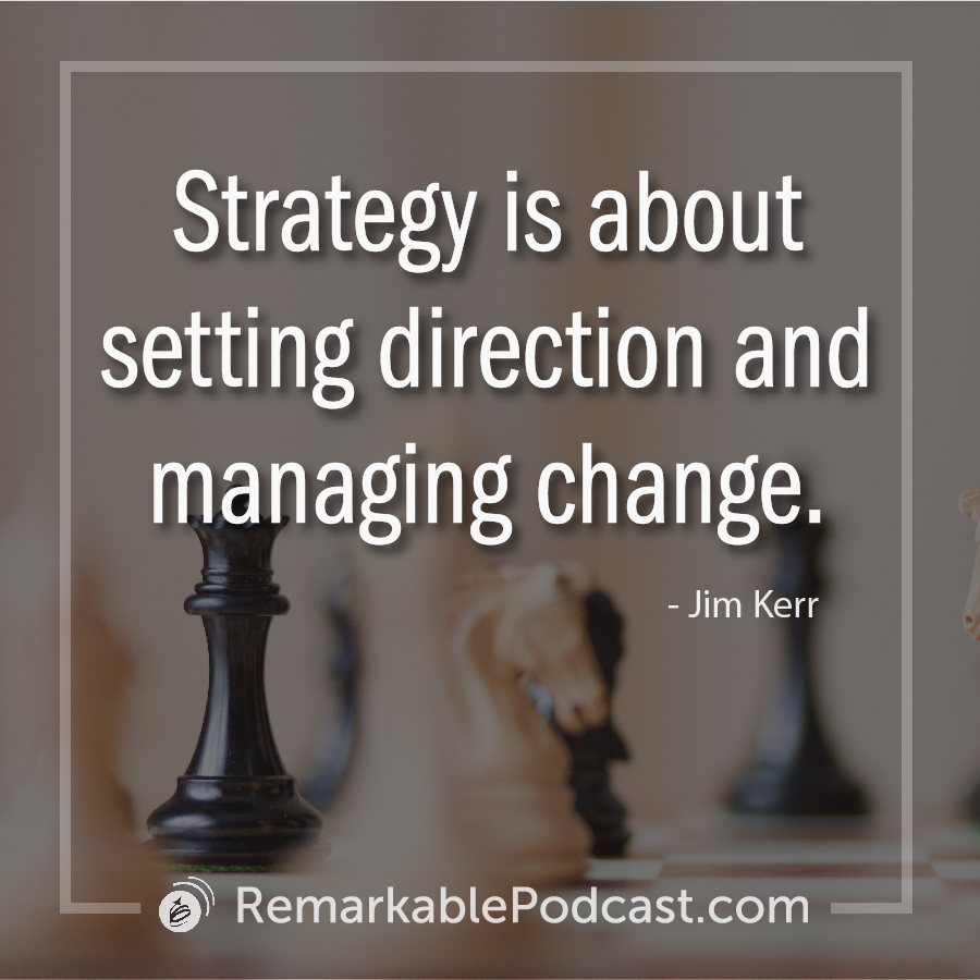 Strategy is about setting direction and managing change.