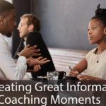 Creating Great Informal Coaching Moments