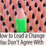 How to Lead a Change You Don't Agree With