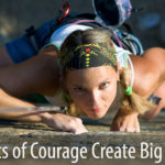 Small Acts of Courage Create Big Results