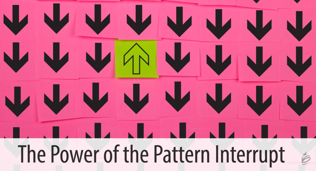 The Power Of The Pattern Interrupt Gorgeous Pattern Interrupt