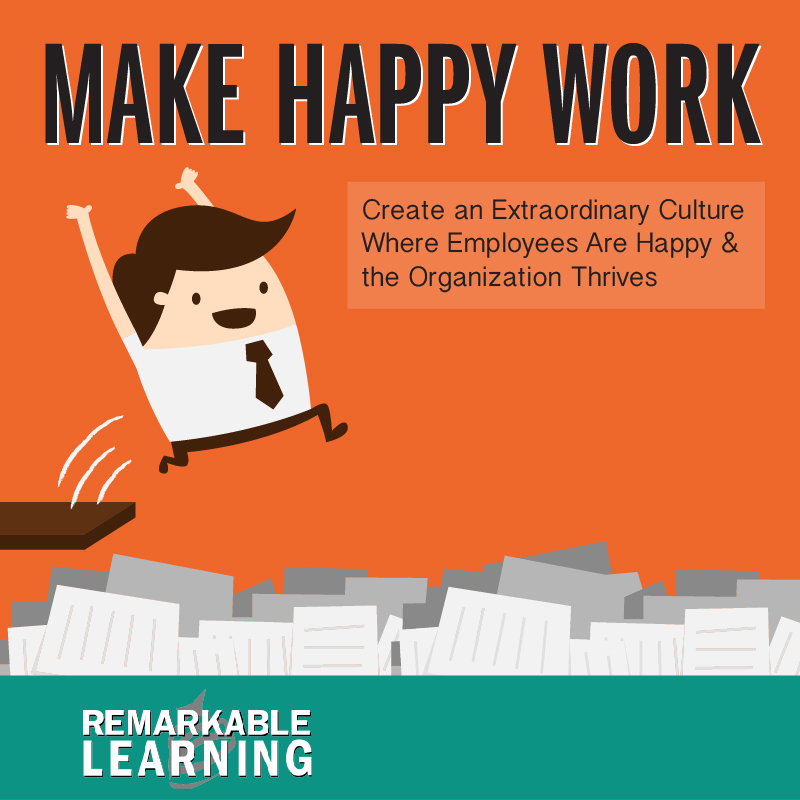 Employees Clients Happy: Make Happy Work: Create An Extraordinary Culture Where